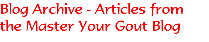 Blog Archive - Articles from the Master Your Gout Blog